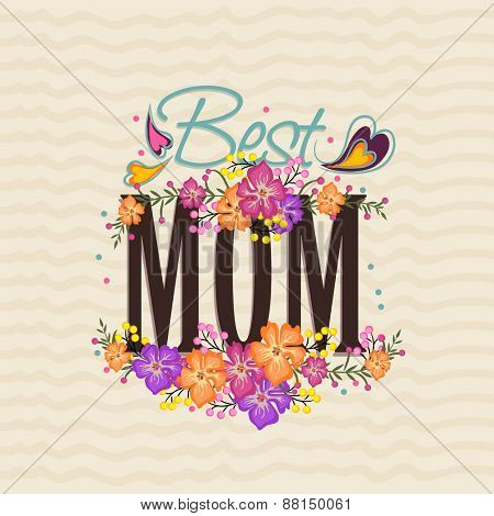 Poster, banner or flyer design  decorated with colorful flowers and stylish text Best Mom for Happy Mother's Day celebration.