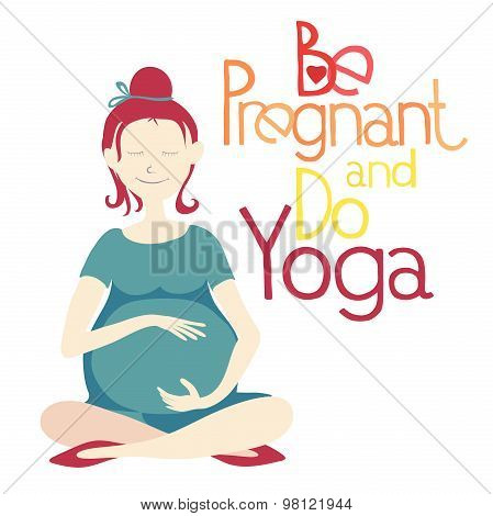 Be pregnant and do yoga