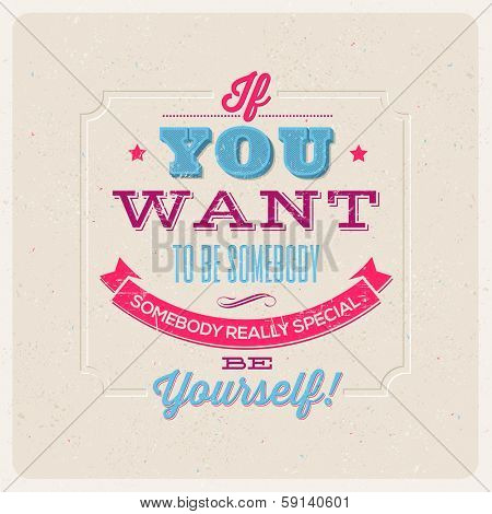 "Quote Typographical Background. ""If you want to be somebody, somebody really special, be yourself!"" - vector design"