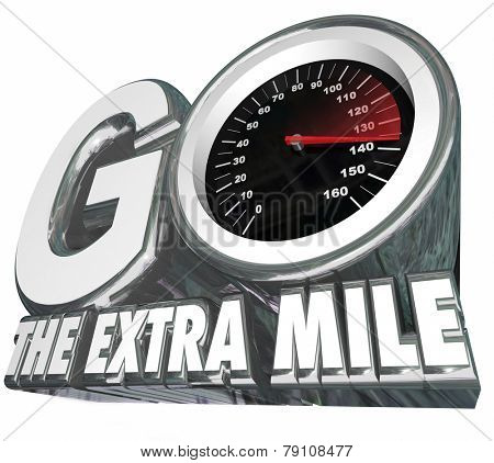 Go the Extra Mile words with speedometer measuring your additional effort or distance traveled to achieve success and your goal