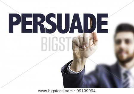 Business man pointing the text: Persuade