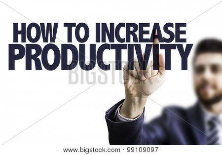 Business man pointing the text: How To Increase Productivity