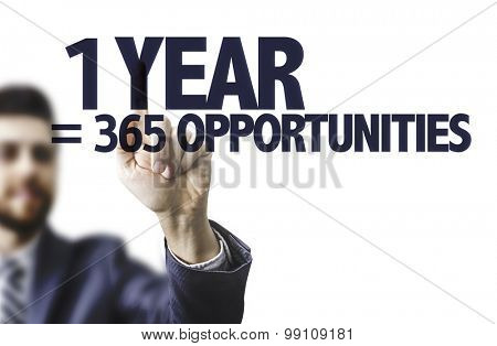 Business man pointing the text: 1 Year = 365 Opportunities