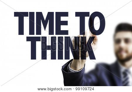 Business man pointing the text: Time to Think
