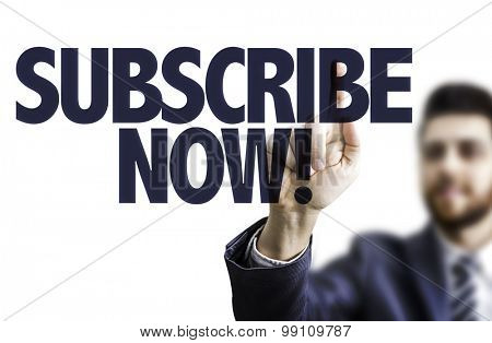 Business man pointing the text: Subscribe Now