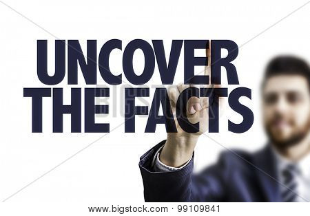Business man pointing the text: Uncover the Facts