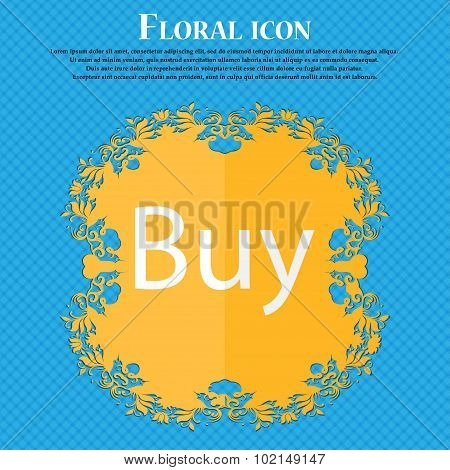 Buy Sign Icon. Online Buying Dollar Usd Button. Floral Flat Design On A Blue Abstract Background Wit