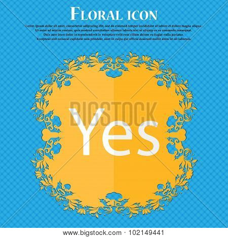 Yes Sign Icon. Positive Check Symbol. Floral Flat Design On A Blue Abstract Background With Place Fo