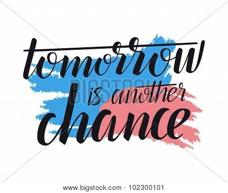 Tomorrow is another chance - creative quote. Vector calligraphic illustration