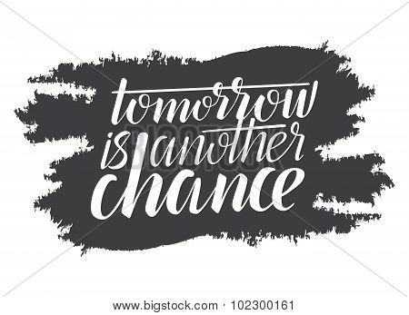 Tomorrow is another chance - creative quote on a white background. Typography vector concept.