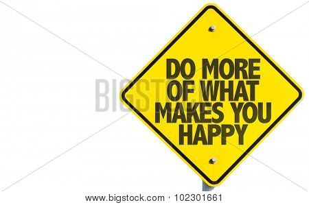 Do More What Makes You Happy sign isolated on white background
