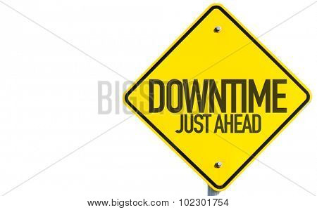 Downtime Just Ahead sign isolated on white background