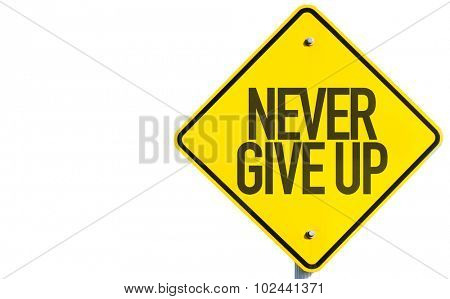 Never Give Up sign isolated on white background