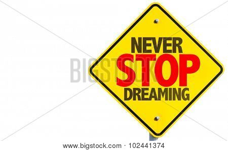 Never Stop Dreaming sign isolated on white background