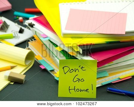 The Pile Of Business Documents; Don't Go Home