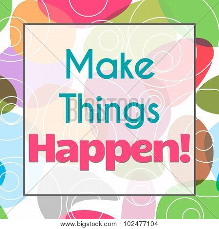 Make Things Happen Colorful Background