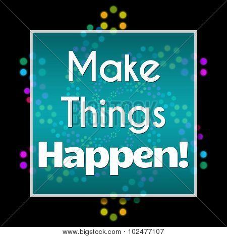 Make Things Happen Dark Colorful Neon