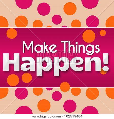 Make Things Happen Pink Orange Dots