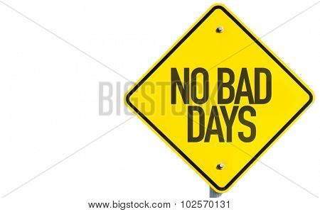 No Bad Days sign isolated on white background