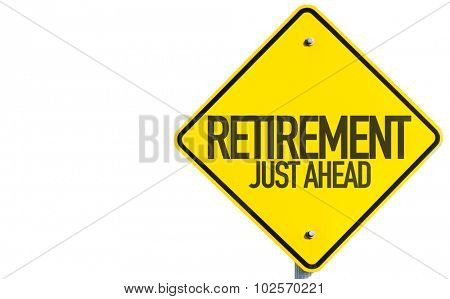 Retirement Just Ahead sign isolated on white background