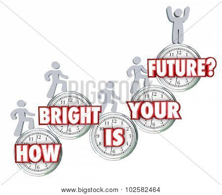 How Bright is Your Future 3d words on clocks and people climbing up to achieve success in optimistic prediction