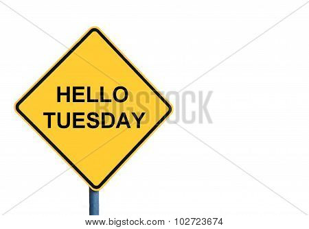 Yellow Roadsign With Hello Tuesday Message