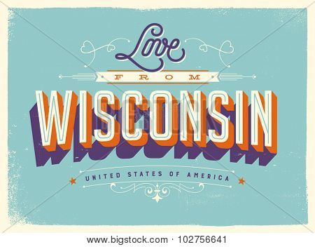 Vintage style Touristic Greeting Card with texture effects - Love from Wisconsin - Vector EPS10.