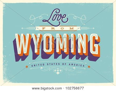 Vintage style Touristic Greeting Card with texture effects - Love from Wyoming - Vector EPS10.