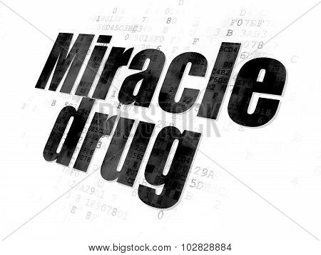 Healthcare concept: Miracle Drug on Digital background