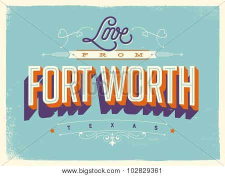 Vintage style Touristic Greeting Card with texture effects - Love from Fort Worth, Texas - Vector EPS10.