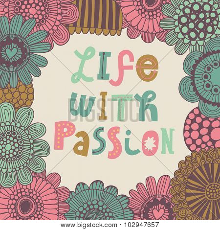 Life with passion. Gentle floral card with vintage flowers in cute colors