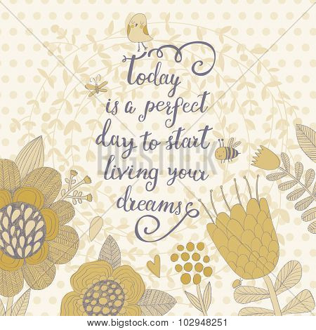 Today is a perfect day to start living your dreams. Sweet inspirational card in vector. Awesome flowers made with outline in pastel colors. Bright romantic card with summer flowers and bee