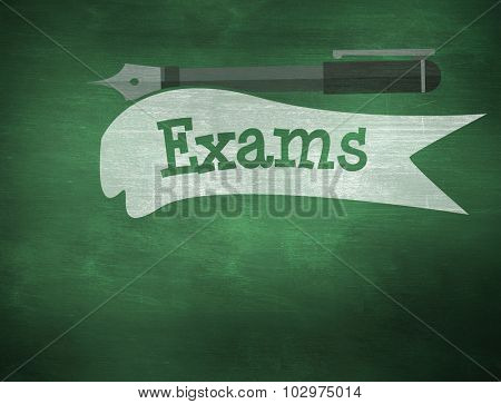 The word exams and fountain pen against green chalkboard