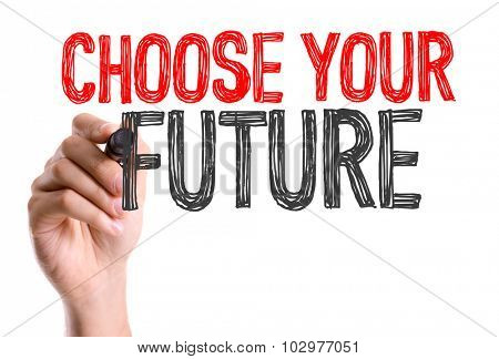 Hand with marker writing: Choose Your Future