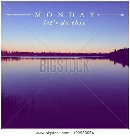 Inspirational Typographic Quote - Monday Let's do this