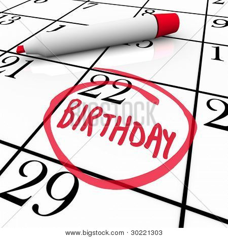 A day with the word Birthday circled on a calendar as a reminder of a party or celebration in honor of you, a friend, family member or co-worker
