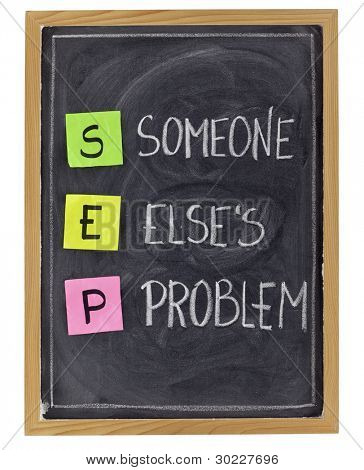 SEP (someone else problem) acronym, customer service concept  - sticky notes and white chalk handwriting on blackboard