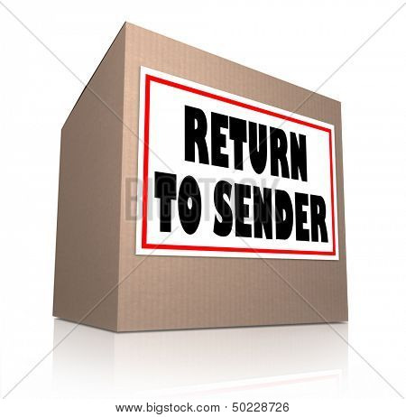 The words Return to Sender on a label for a box or cardboard package being sent back to the original mailer since the item is unwanted by the recipient