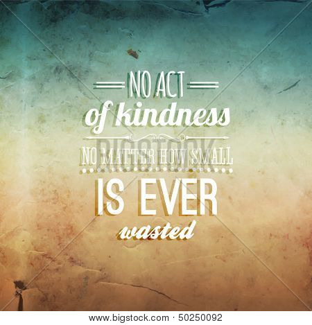 """Quote Typographical Background, vector design. """"No act of kindness, no matter how small, is ever wasted."""""""