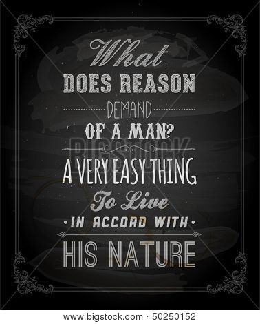 "Quote Typographical Background, vector design. ""What does reason demand of a man? A very easy thing - to live in accord with his nature."""