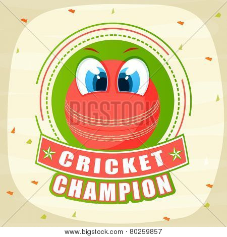 Red ball with eyes and text Cricket Champion on decorated background.