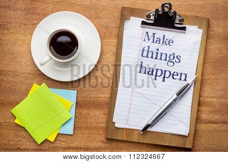 Make things happen - advice or reminder on a  clipboard with  sticky notes and coffee