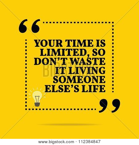 Inspirational Motivational Quote. Your Time Is Limited, So Don't Waste It Living Someone Else's Life