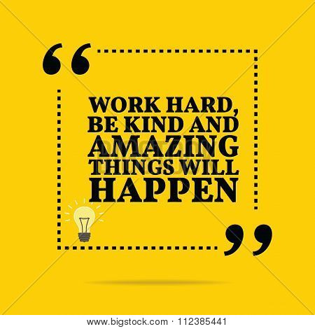 Inspirational Motivational Quote. Work Hard, Be Kind And Amazing Things Will Happen.