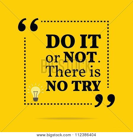 Inspirational Motivational Quote. Do It Or Not. There Is No Try.