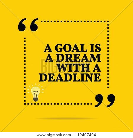 Inspirational Motivational Quote. A Goal Is A Dream With A Deadline.