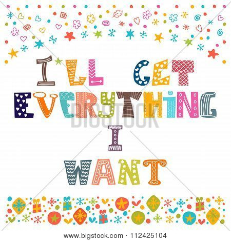 I Will Get Everything I Want. Inspirational Motivational Quote. Simple Trendy Design. Cute Hand Draw
