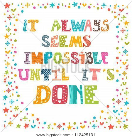 It Always Seems Impossible Until It's Done. Motivational Quote