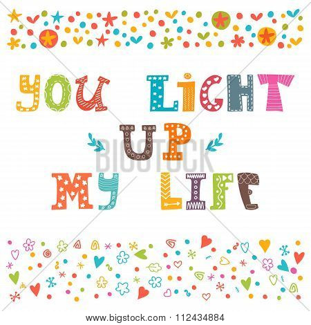 You Light Up My Life. Hand Drawn Design Elements. Inspirational And Motivating Phrase, Quote. Concep