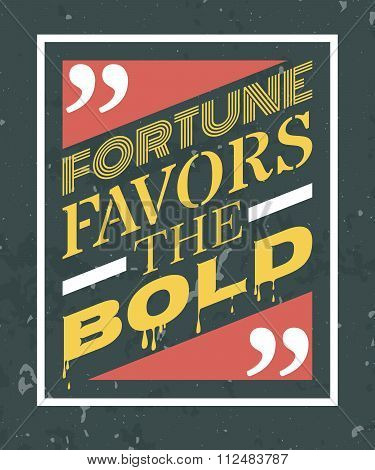 Fortune favors the bold lettering.